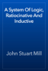 John Stuart Mill - A System Of Logic, Ratiocinative And Inductive artwork