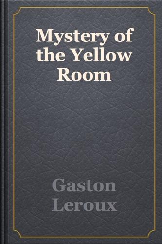 Gaston Leroux - Mystery of the Yellow Room