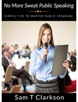 No More Sweat Public Speaking - Simple Tips to Master Public Speaking