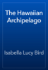 Isabella Lucy Bird - The Hawaiian Archipelago artwork