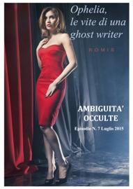 OPHELIA, LE VITE DI UNA GHOST WRITER. AMBIGUITà OCCULTE