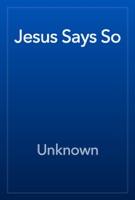 Jesus Says So