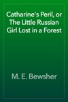 Catharines Peril Or The Little Russian Girl Lost In A Forest
