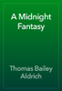 Thomas Bailey Aldrich - A Midnight Fantasy artwork