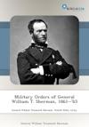 Military Orders Of General William T Sherman 186165