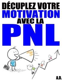PNL - 12 STRATéGIES POUR BOOSTER VOTRE MOTIVATION