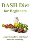 DASH Diet For Beginners Lower Cholesterol And Blood Pressure Naturally