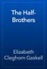 Elizabeth Cleghorn Gaskell - The Half-Brothers artwork
