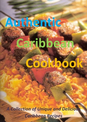 Authentic Caribbean Cookbook: A Collection of Unique and Delicious Caribbean Recipes