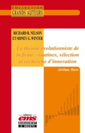 Richard R Nelson Et Sidney G Winter La Th Orie Volutionniste De La Firme Routines S Lection Et Recherche D Innovation