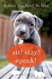 Sit! Stay! Speak! - Annie England Noblin