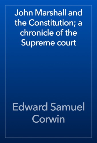 John Marshall and the Constitution; a chronicle of the Supreme court - Edward Samuel Corwin - Edward Samuel Corwin