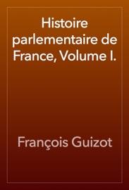 Histoire Parlementaire De France Volume I