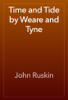 John Ruskin - Time and Tide by Weare and Tyne artwork