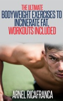 The ULTIMATE Bodyweight Exercises To Incinerate Fat, Workouts Included