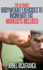 The Ultimate Bodyweight Exercises To Incinerate Fat Workouts Included