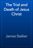 James Stalker - The Trial and Death of Jesus Christ artwork