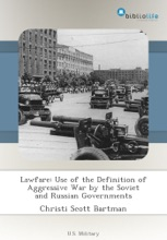 Lawfare: Use Of The Definition Of Aggressive War By The Soviet And Russian Governments