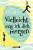 Mhairi McFarlane - Vielleicht mag ich dich morgen Grafik