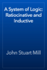 John Stuart Mill - A System of Logic: Ratiocinative and Inductive artwork