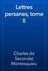 Lettres Persanes Tome II