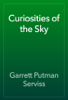 Garrett Putman Serviss - Curiosities of the Sky artwork