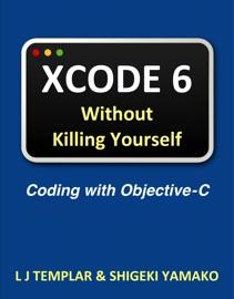 Xcode 6 Without Killing Yourself - L J Templar & Shigeki Yamako