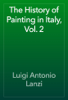 Luigi Antonio Lanzi - The History of Painting in Italy, Vol. 2 artwork
