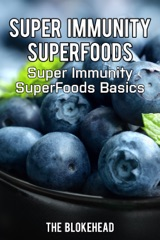 Super Immunity SuperFoods: Super Immunity SuperFoods Basics