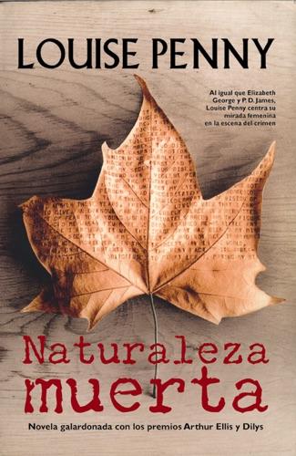 Louise Penny - Naturaleza muerta: Novela galardonada con los premios arthur ellis y dilys