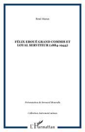 Félix Eboué grand commis et loyal serviteur (1885-1944)