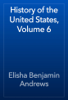 Elisha Benjamin Andrews - History of the United States, Volume 6 artwork