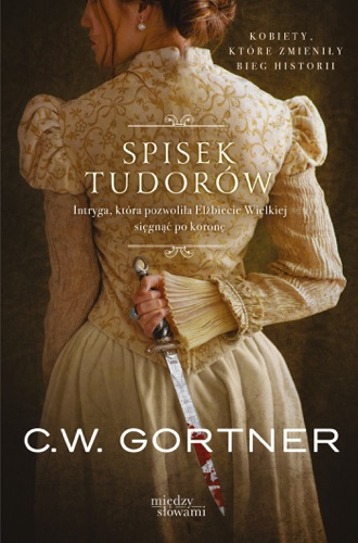 C. W. Gortner - Spisek Tudorów