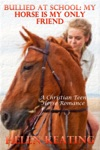 Bullied At School My Horse Is My Only Friend A Christian Teen Horse Romance