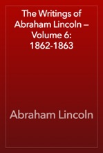 The Writings of Abraham Lincoln — Volume 6: 1862-1863