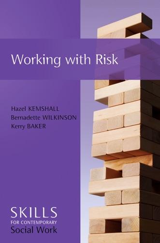 Hazel Kemshall, Bernadette Wilkinson & Kerry Baker - Working with Risk