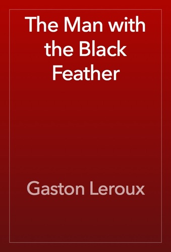 Gaston Leroux - The Man with the Black Feather