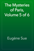The Mysteries of Paris, Volume 5 of 6