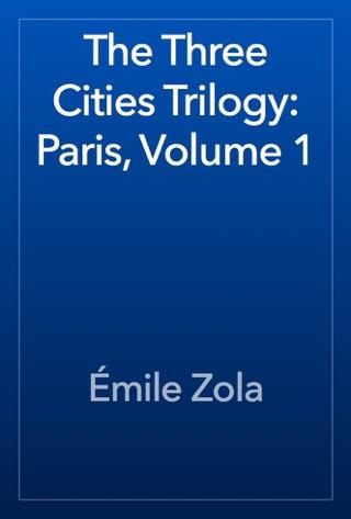 The Three Cities Trilogy: Paris, Volume 1