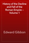 History Of The Decline And Fall Of The Roman Empire  Volume 1