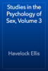 Havelock Ellis - Studies in the Psychology of Sex, Volume 3 artwork