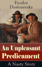 An Unpleasant Predicament: A Nasty Story