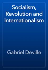 Socialism, Revolution and Internationalism book