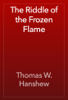 Thomas W. Hanshew - The Riddle of the Frozen Flame artwork