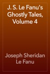 J S Le Fanus Ghostly Tales Volume 4