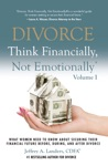 Divorce Think Financially Not Emotionally Volume I