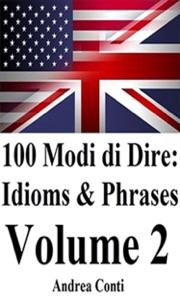100 Modi di Dire in Inglese: Idioms & Phrases (Volume 2) Book Cover