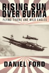 Rising Sun Over Burma Flying Tigers And Wild Eagles 1941-1942 - How Japan Remembers The Battle