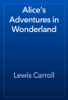 Lewis Carroll - Alice's Adventures in Wonderland artwork