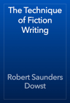 The Technique of Fiction Writing
